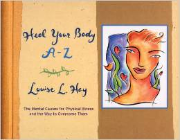 Heal Your Body, The Mental Causes for Physical Illness and The Way to Overcome Them, Louise Hay